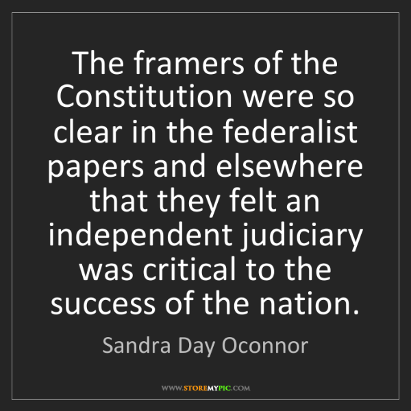 Sandra Day Oconnor: The framers of the Constitution were so clear in the...