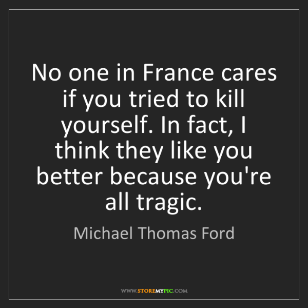 Michael Thomas Ford: No one in France cares if you tried to kill yourself....