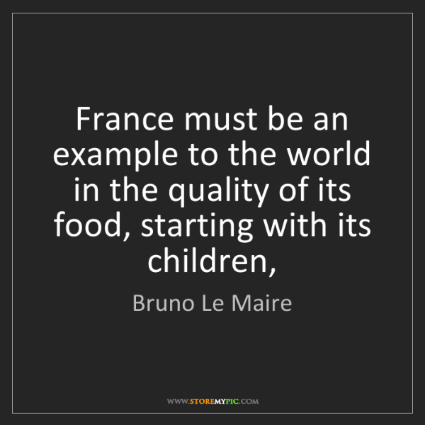 Bruno Le Maire: France must be an example to the world in the quality...
