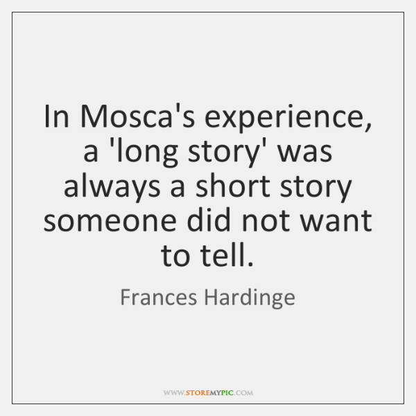 In Mosca's experience, a 'long story' was always a short story someone ...