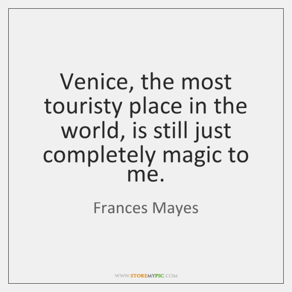 Venice, the most touristy place in the world, is still just completely ...