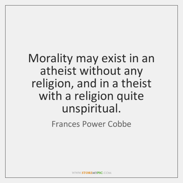 Morality may exist in an atheist without any religion, and in a ...