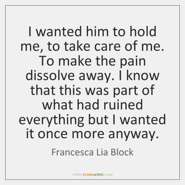 I wanted him to hold me, to take care of me. To ...