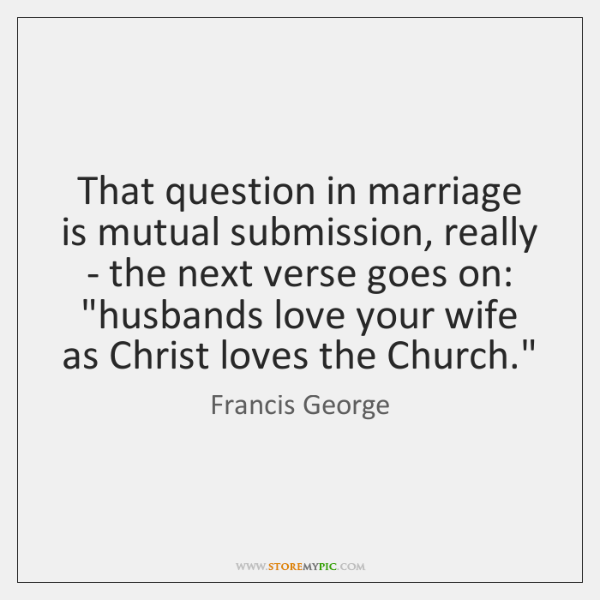 That question in marriage is mutual submission, really - the next verse ...