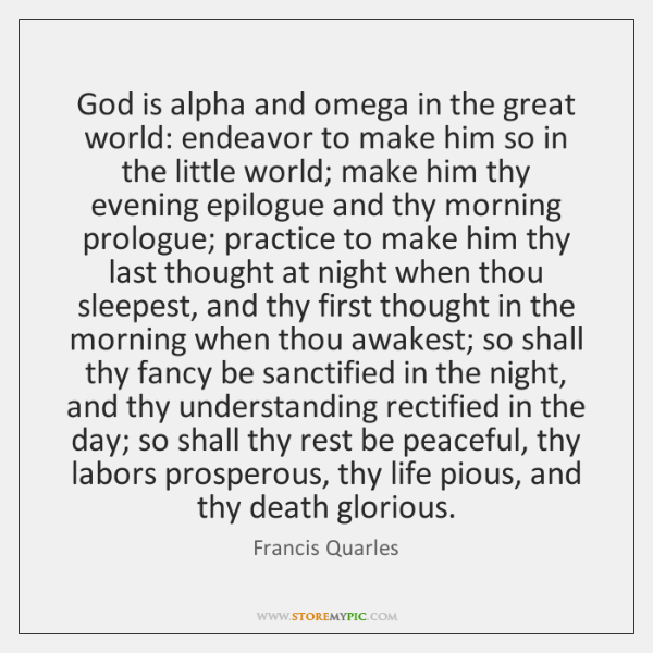 God is alpha and omega in the great world: endeavor to make ...