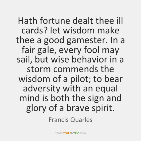 Hath fortune dealt thee ill cards? let wisdom make thee a good ...