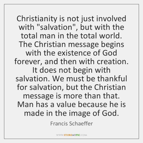 """Christianity is not just involved with """"salvation"""", but with the total man ..."""