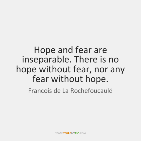 Hope and fear are inseparable. There is no hope without fear, nor ...