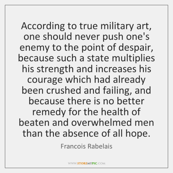 According to true military art, one should never push one's enemy to ...