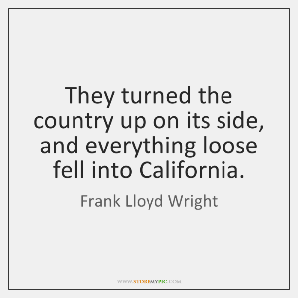 They turned the country up on its side, and everything loose fell ...