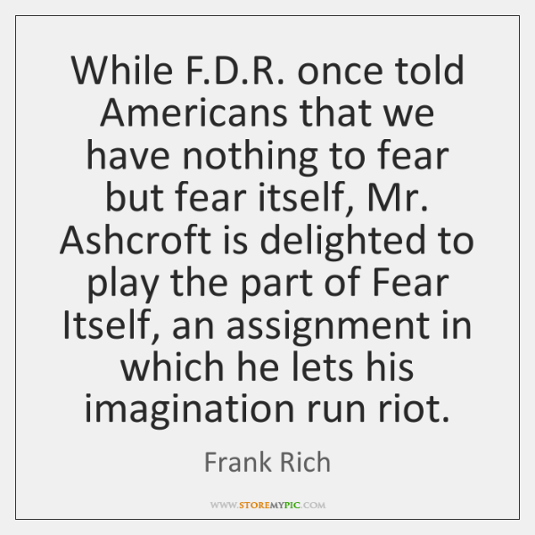 While F.D.R. once told Americans that we have nothing to ...