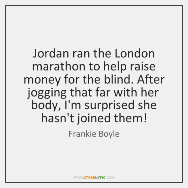 Jordan ran the London marathon to help raise money for the blind. ...