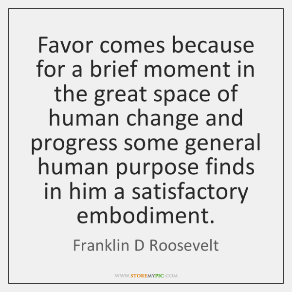 Favor comes because for a brief moment in the great space of ...