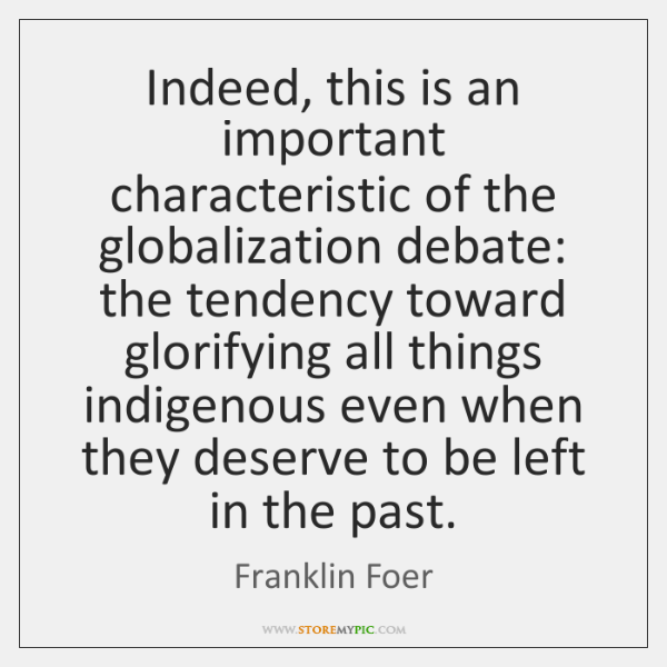 Indeed, this is an important characteristic of the globalization debate: the tendency ...
