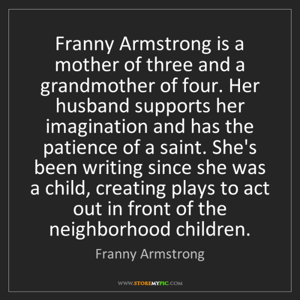 Franny Armstrong: Franny Armstrong is a mother of three and a grandmother...