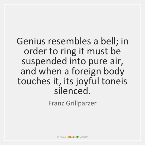 Genius resembles a bell; in order to ring it must be suspended ...