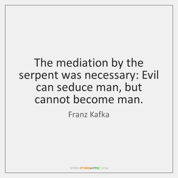 The mediation by the serpent was necessary: Evil can seduce man, but ...