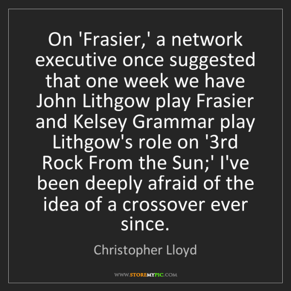 Christopher Lloyd: On 'Frasier,' a network executive once suggested that...