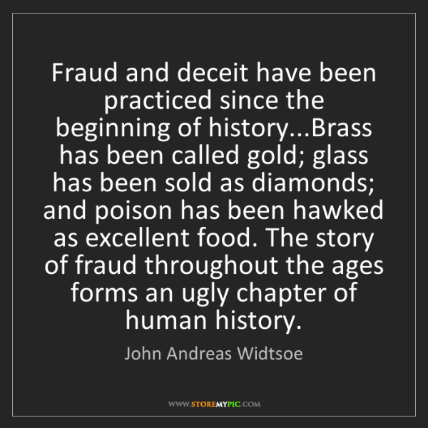 John Andreas Widtsoe: Fraud and deceit have been practiced since the beginning...