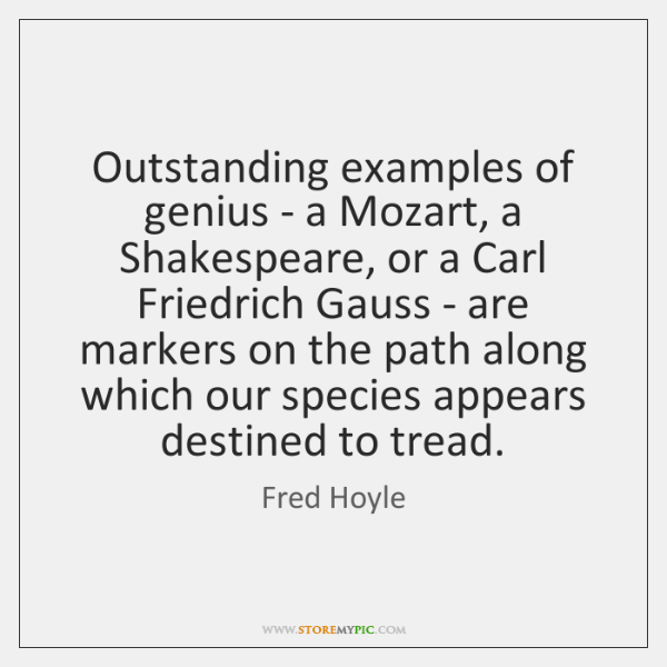 Outstanding examples of genius - a Mozart, a Shakespeare, or a Carl ...