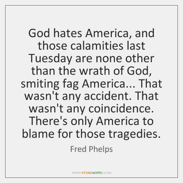 God hates America, and those calamities last Tuesday are none other than ...