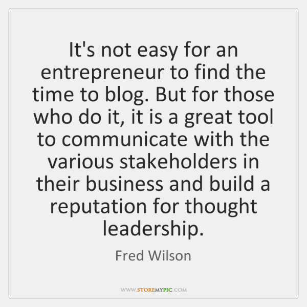 It's not easy for an entrepreneur to find the time to blog. ...