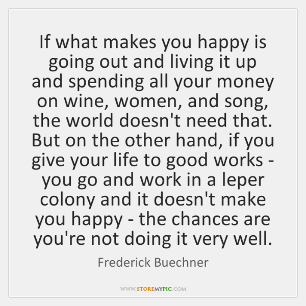 If what makes you happy is going out and living it up ...