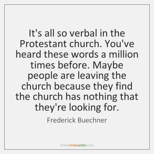 It's all so verbal in the Protestant church. You've heard these words ...