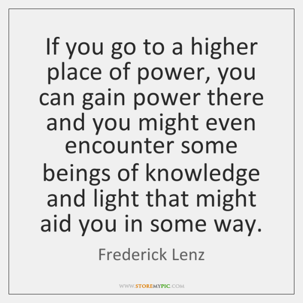 If you go to a higher place of power, you can gain ...