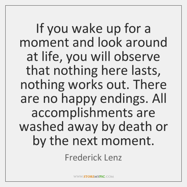 If you wake up for a moment and look around at life, ...
