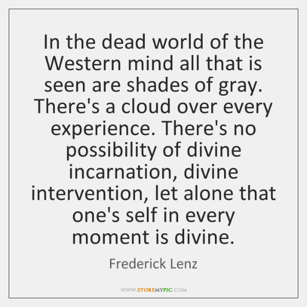 In the dead world of the Western mind all that is seen ...
