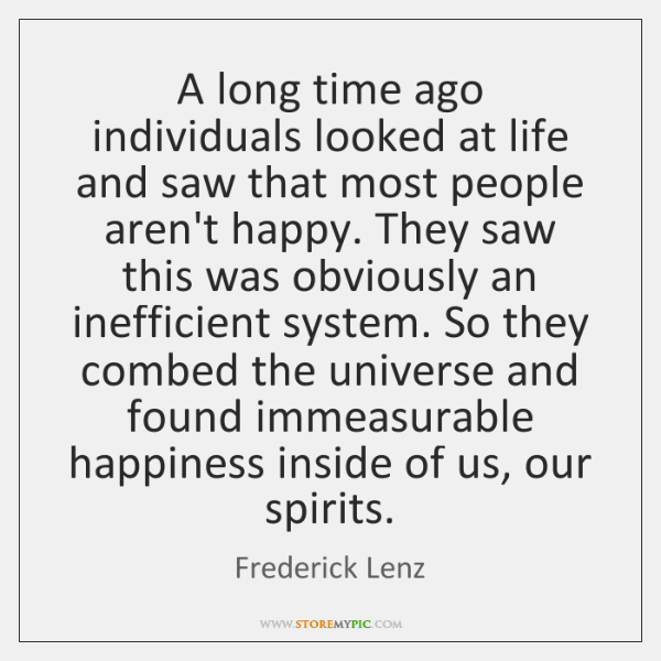 A long time ago individuals looked at life and saw that most ...