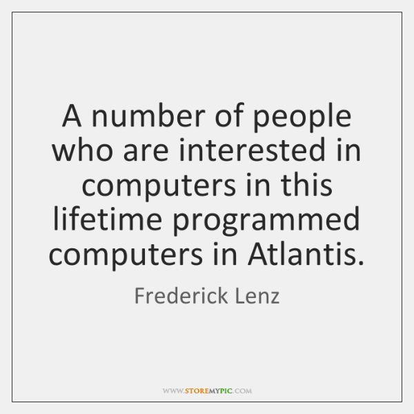 A number of people who are interested in computers in this lifetime ...