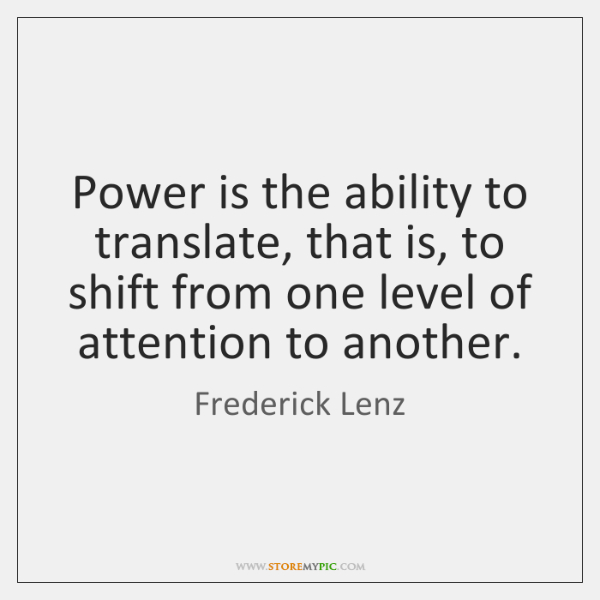 Power is the ability to translate, that is, to shift from one ...
