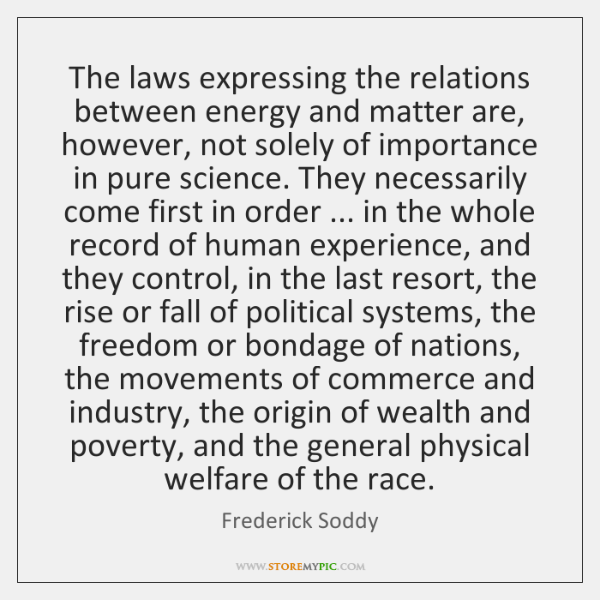 The laws expressing the relations between energy and matter are, however, not ...