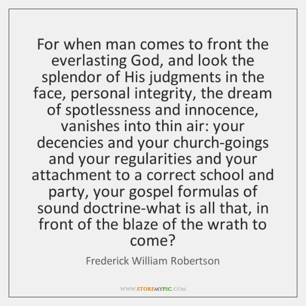 For when man comes to front the everlasting God, and look the ...