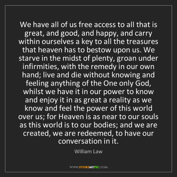 William Law: We have all of us free access to all that is great, and...