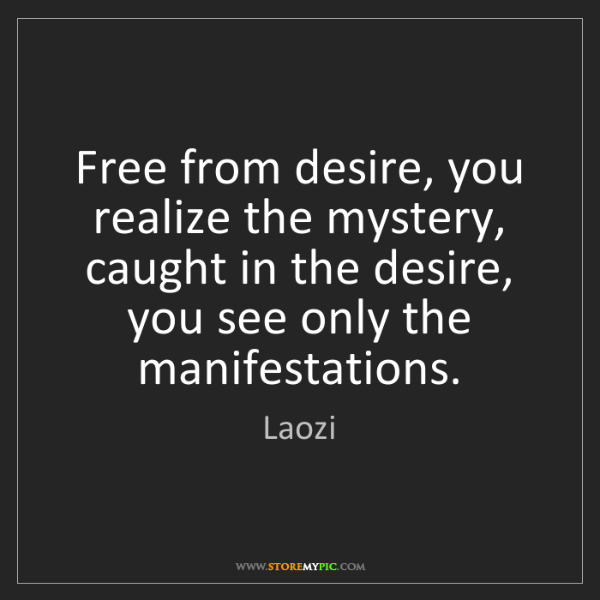 Laozi: Free from desire, you realize the mystery, caught in...