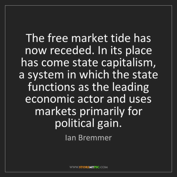 Ian Bremmer: The free market tide has now receded. In its place has...