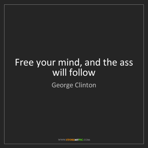 George Clinton: Free your mind, and the ass will follow