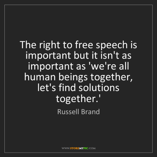 Russell Brand: The right to free speech is important but it isn't as...