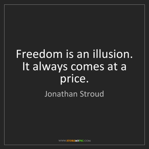 Jonathan Stroud: Freedom is an illusion. It always comes at a price.