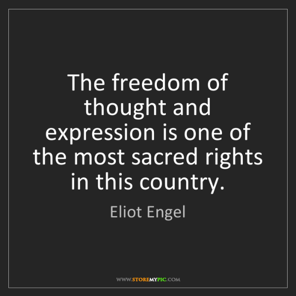 Eliot Engel: The freedom of thought and expression is one of the most...