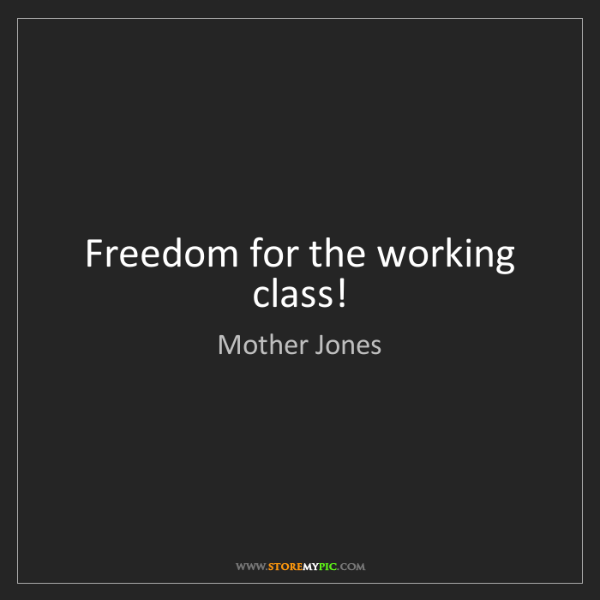 Mother Jones: Freedom for the working class!