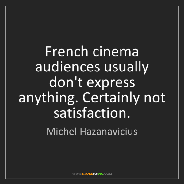 Michel Hazanavicius: French cinema audiences usually don't express anything....