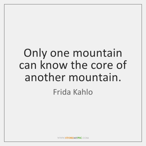 Only one mountain can know the core of another mountain.