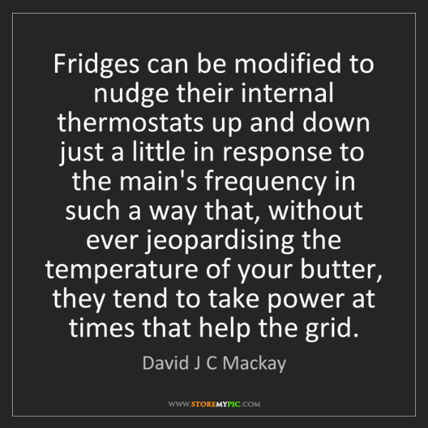 David J C Mackay: Fridges can be modified to nudge their internal thermostats...
