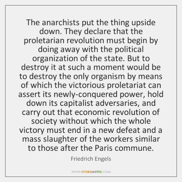 The anarchists put the thing upside down. They declare that the proletarian ...