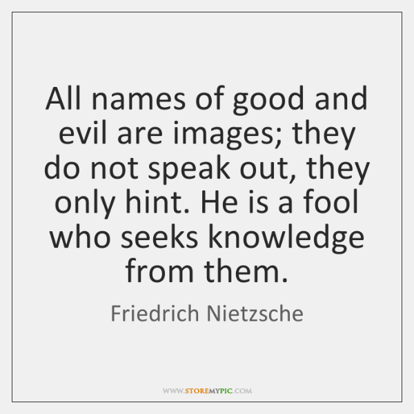 All names of good and evil are images; they do not speak ...