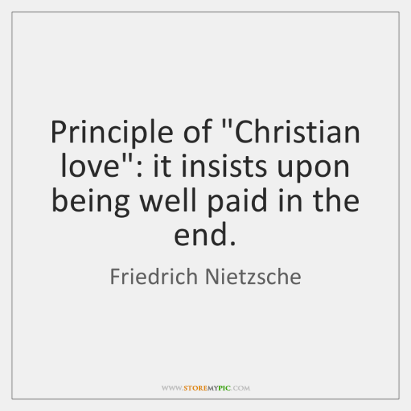 """Principle of """"Christian love"""": it insists upon being well paid in the ..."""